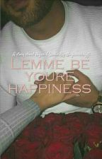 Lemme be youre happiness by Narjissschrijft