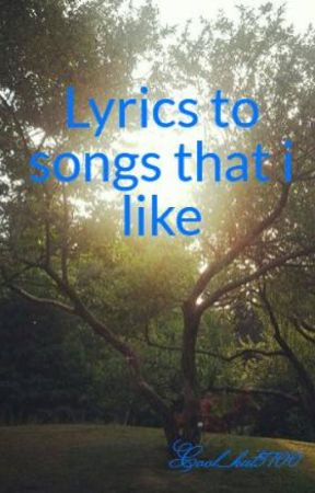 Lyrics to songs that i like - nowhere fast - Wattpad