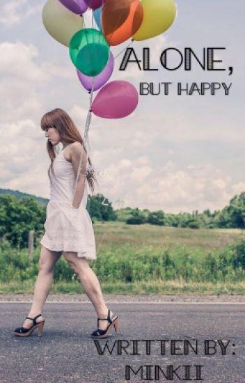 Alone But Happy Minkii Wattpad
