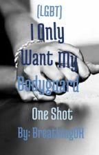 I Only Want My Bodyguard. (LGBT) (one shot)(lesbian story yo) by BreathingOK
