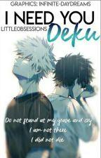 I Need You, Deku {Katsudeku Fanfiction} - COMPLETE by Little0bsessions
