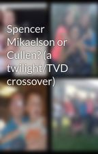Spencer Mikaelson or Cullen? (a twilight/TVD crossover) by SamPenney