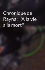 Chronique de Rayna : ''A la vie a la mort'' by raymati1