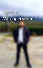 Katil mi Vatanperver mi by user48656102