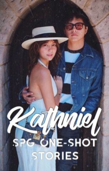 Kathniel SPG One-Shot Stories - KATH - Wattpad