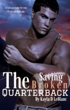 Saving The Broken Quarterback ✔️ by LilaAndAdalyns_Mommy