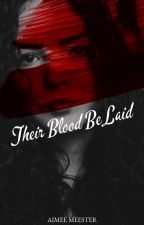 Their Blood Be Laid by theAimeeMeester