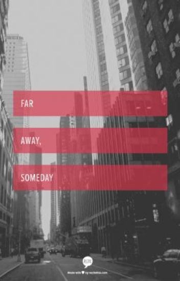 Far Away, Someday