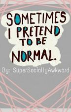 Sometimes I Pretend To Be Normal by SuperSociallyAwkward