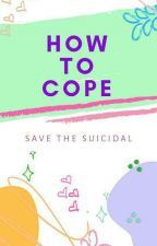 How To Cope by SaveTheSuicidal