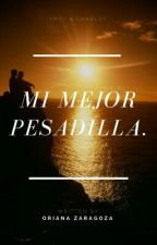 Mi Mejor Pesadilla. by NuncaMeOlvides9760