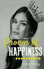 Crown of Happiness (Success Series 1) by Pabebelay