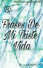 Frases De Mi Triste Vida by DaryaRojas0