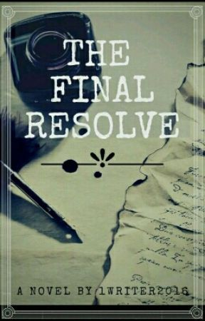 The Final Resolve ✔ by 1Writer2016