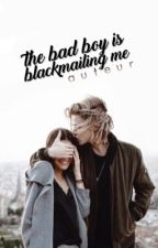 The Bad Boy Is Blackmailing Me | ✓ by auteurwrites