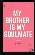 My Brother Is My Soulmate by nadian29