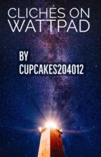 Wattpad Clichés by cupcakes2040