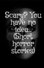 Short Horror Stories  by sav1410