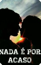NADA É POR ACASO by GabriellaWoW18