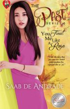 THE PAST SERIES 5: You Treat Me Like A Rose COMPLETED by saab_deandrade