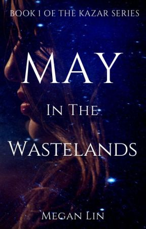 May In The Wastelands [Book One of The Kazar Series] by MeganLin90