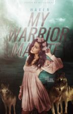 My Warrior Mate ✅ by SafeHaven19904