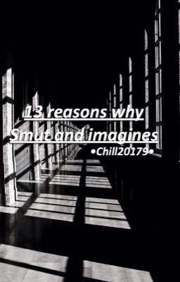 13 Reasons Why  Smut [ DISCONTINUED ] - zaddy - Wattpad
