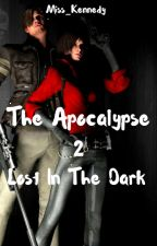 The Apocalypse 2: Lost In the Dark by YunoGasai36700