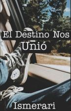 El Destino Nos Unio  by ISMERARI