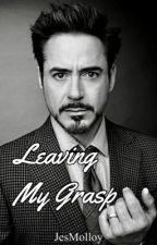 Leaving My Grasp (RDJ Fanfiction) by jesmolloy