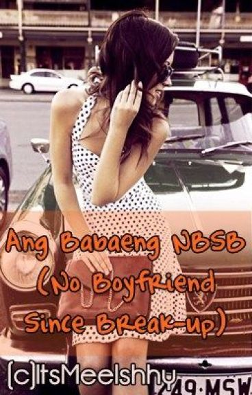 Ang Babaeng NBSB (No Boyfriend Since Break-up!)