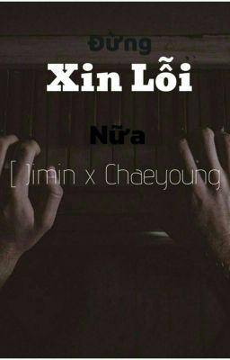 Đọc truyện | Jimin x Chaeyoung | đừng xin lỗi nữa