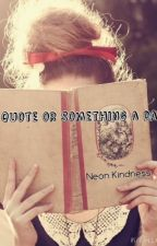 Somthing or a quote a day by NeonKindness