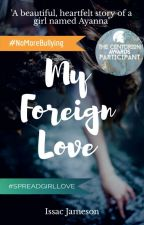 My Foreign Love | Wattys2018 by StudiousBoy