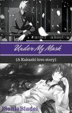 Under My Mask (a Kakashi love story)   Editing  by lSoniaBladel