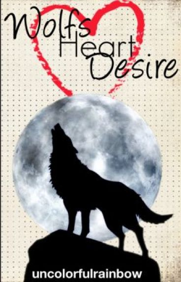 A Wolf's Heart Desire by uncolorfulrainbow