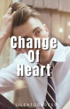 Change Of Heart || COMPLETED ✔️ by SilentGoddess