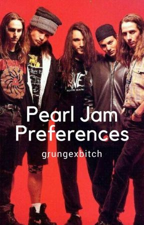 Preferences; Pearl Jam by grungexbitch