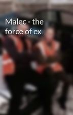 Malec - the force of ex  by shadowdalex