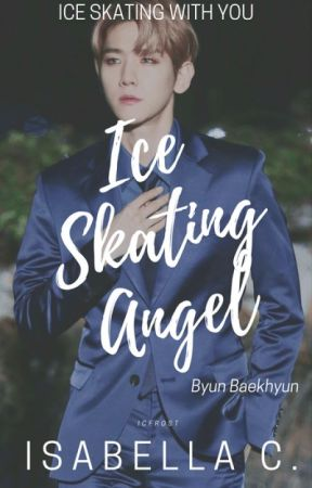 Ice Skating Angel (Baekhyun x Reader) by ICFrost