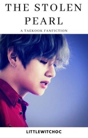 The Stolen Pearl | Taekook Fanfiction by LittleWitchOC