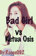 Bad Girl vs Ketua Osis (LENGKAP) by Rosee092