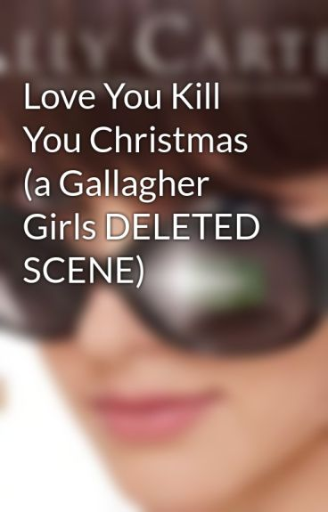 Love You Kill You Christmas (a Gallagher Girls DELETED SCENE) by TheAllyCarter