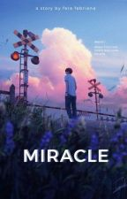 MIRACLE [Completed] by Ferafebriana