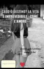 Caso o destino? La vita è imprevedibile.. Come l'amore by Ragazzaincrisi2002