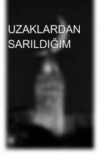 UZAKLARDAN SARILDIĞIM by 07hilalsecen07