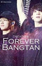 Forever Bangtan [ Taekook ] by Geeyomie