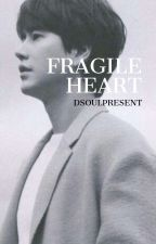 Fragile Heart [Pending👋] by dsoulpresent