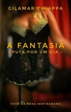 A Fantasia - Puta por um dia by GilAmarChiappa
