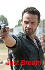 JUST BREATHE (Rick Grimes Romance) by AlwaysLoveMe2